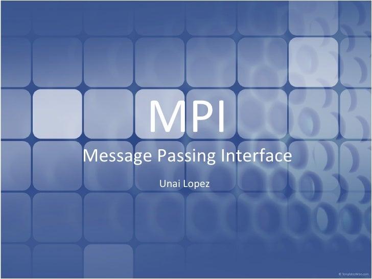 MPI Message Passing Interface Unai Lopez