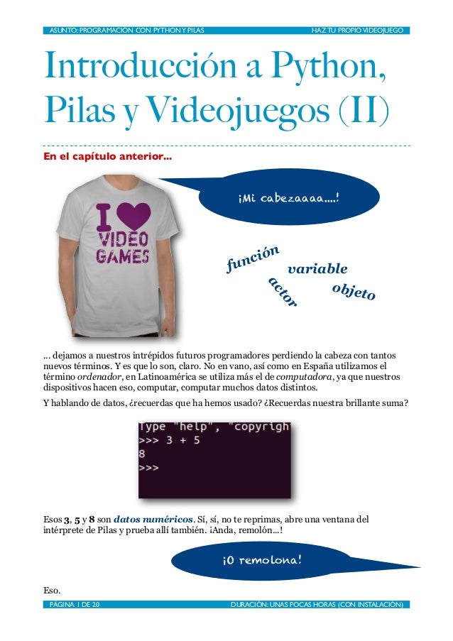 Introducción a Python, Pilas y Videojuegos (II) En el capítulo anterior... ... dejamos a nuestros intrépidos futuros progr...