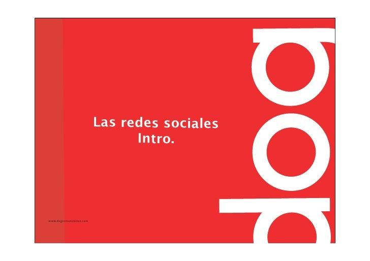 Las redes sociales                                 Intro.     www.dogcomunicacion.com