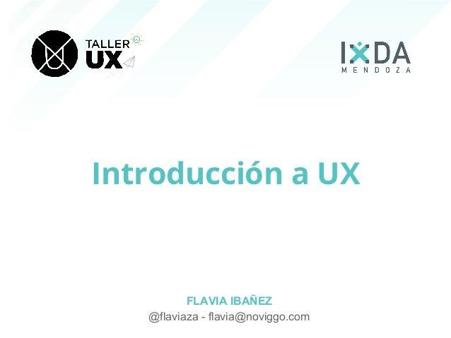 Introducción a UX FLAVIA IBAÑEZ @flaviaza - flavia@noviggo.com