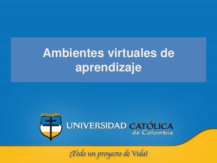 Ambientes virtuales de aprendizaje<br />