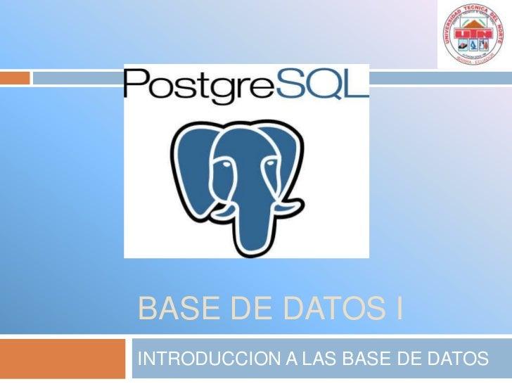 Base de datos i<br />INTRODUCCION A LAS BASE DE DATOS<br />
