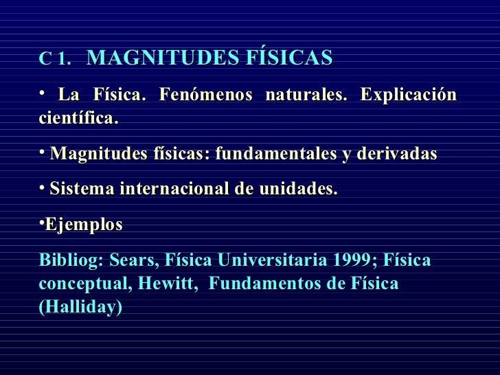 C 1. MAGNITUDES FÍSICAS• La Física. Fenómenos naturales. Explicacióncientífica.• Magnitudes físicas: fundamentales y deriv...