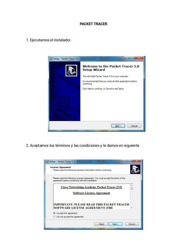 PACKET TRACER1. Ejecutamos el instalador.2. Aceptamos los términos y las condiciones y le damos en siguiente.