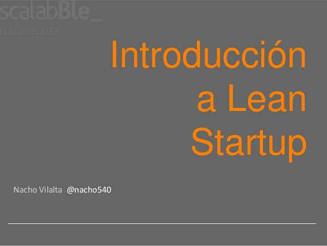 Introducción                            a Lean                           StartupNacho Vilalta @nacho540