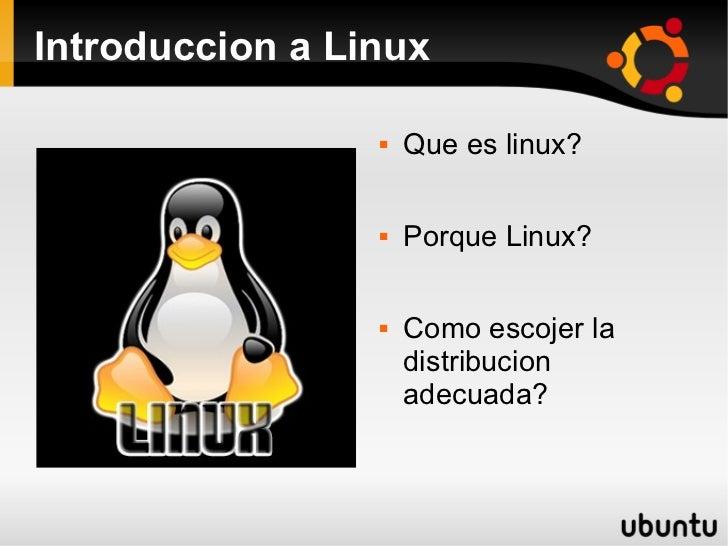 Introduccion a Linux                    Que es linux?                    Porque Linux?                    Como escojer ...