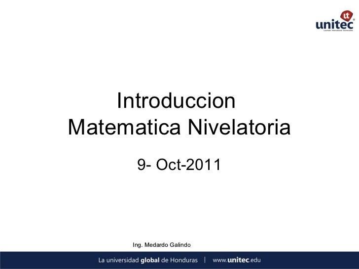 IntroduccionMatematica Nivelatoria       9- Oct-2011      Ing. Medardo Galindo