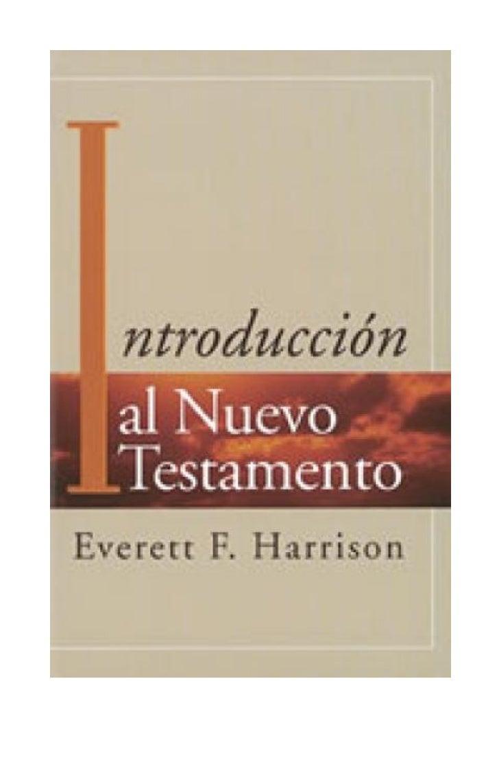 Introducción alNUEVO TESTAMENTO                           por        EVERETT F. HARRISON      Decano de los profesores de ...