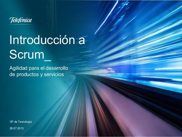 Introducción a Scrum_ VP de Tecnología 26.07.2013 Agilidad para el desarrollo de productos y servicios