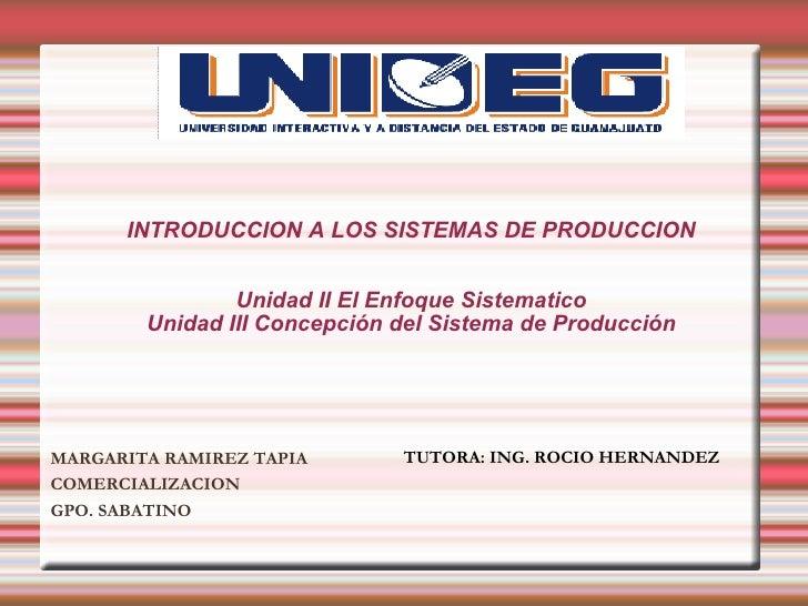 INTRODUCCION A LOS SISTEMAS DE PRODUCCION                   Unidad II El Enfoque Sistematico         Unidad III Concepción...