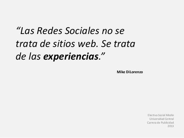 """""""Las Redes Sociales no se trata de sitios web. Se trata de las experiencias."""" Mike DiLorenzo Electiva Social Media Univers..."""