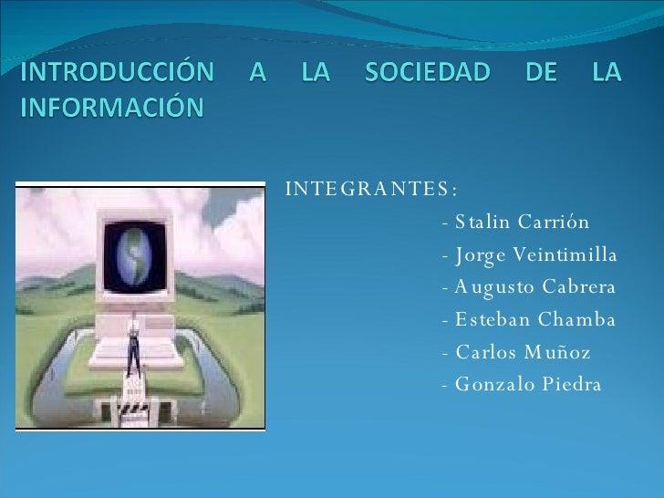 INTEGRANTES:   - Stalin Carrión   - Jorge Veintimilla   - Augusto Cabrera   - Esteban Chamba   - Carlos Muñoz - Gonzalo Pi...