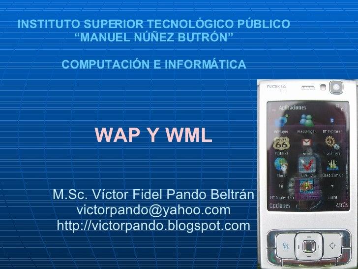 """INSTITUTO SUPERIOR TECNOLÓGICO PÚBLICO """" MANUEL NÚÑEZ BUTRÓN"""" COMPUTACIÓN E INFORMÁTICA WAP Y WML M.Sc. Víctor Fidel Pando..."""