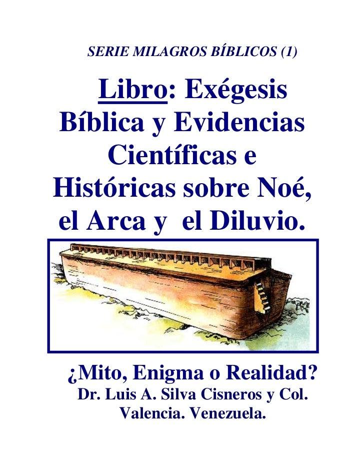 SERIE MILAGROS BÍBLICOS (1)    Libro: ExégesisBíblica y Evidencias    Científicas eHistóricas sobre Noé,el Arca y el Diluv...