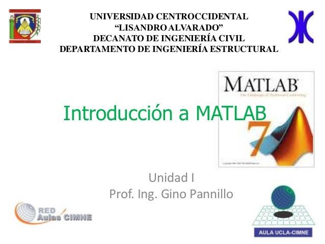 """Introducción a MATLAB Unidad I Prof. Ing. Gino Pannillo UNIVERSIDAD CENTROCCIDENTAL """"LISANDRO ALVARADO"""" DECANATO DE INGENI..."""