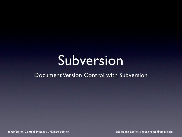 Subversion                    Document Version Control with Subversion     tags: Version Control System, SVN, Introduction...