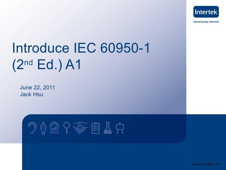 Introduce IEC 60950-1(2 Ed.) A1  nd June 22, 2011 Jack Hsu    1                   www.intertek.com