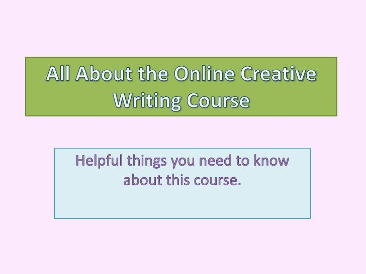 All About the Online Creative Writing Course<br />Helpful things you need to know about this course.<br />
