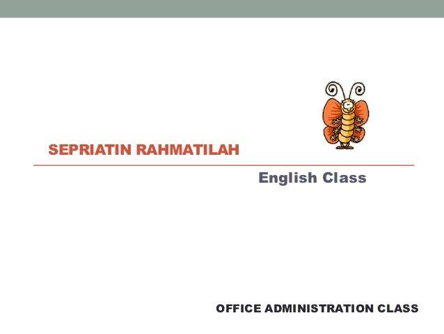 SEPRIATIN RAHMATILAH                       English Class                 OFFICE ADMINISTRATION CLASS