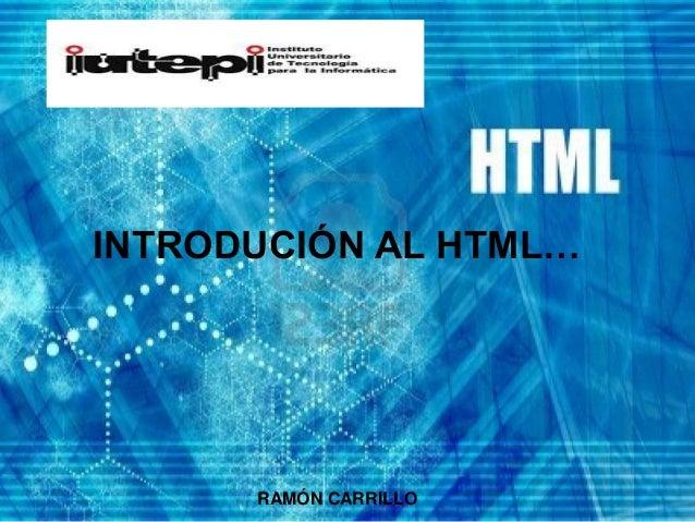 INTRODUCIÓN AL HTML…      RAMÓN CARRILLO