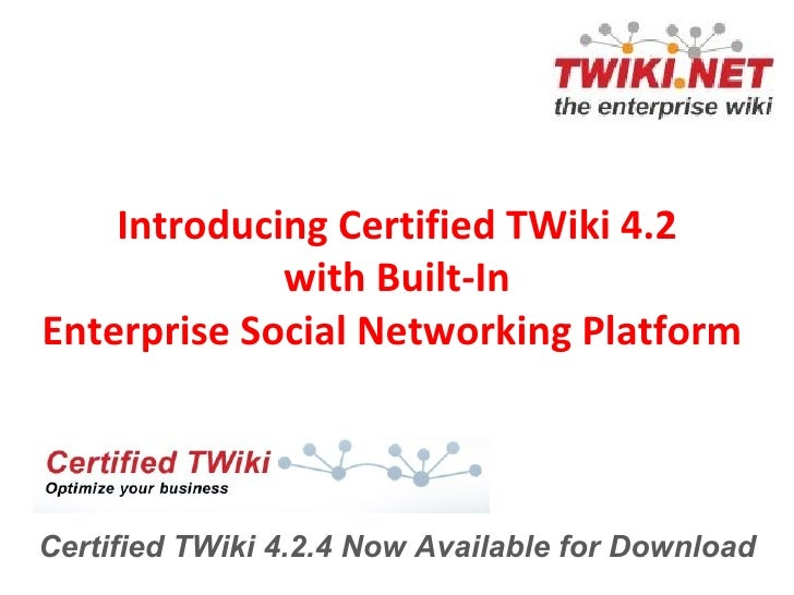 Introducing Certified TWiki 4.2 with Built-In Enterprise Social Networking Platform  Certified TWiki 4.2.4 Now Available f...