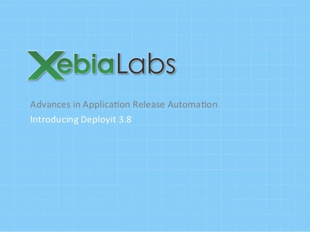 Advances	  in	  Applica8on	  Release	  Automa8on	  Introducing	  Deployit	  3.8