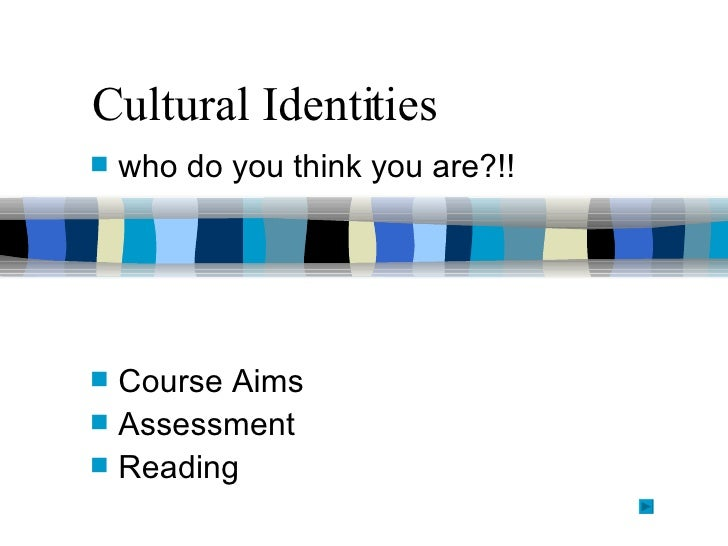 Cultural Identities <ul><li>who do you think you are?!! </li></ul><ul><li>Course Aims </li></ul><ul><li>Assessment </li></...
