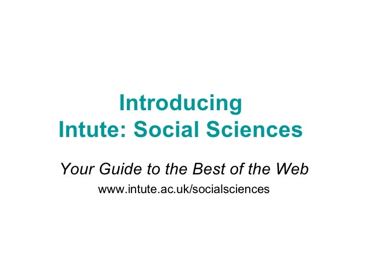 Introducing  Intute: Social Sciences  Your Guide to the Best of the Web www.intute.ac.uk/socialsciences