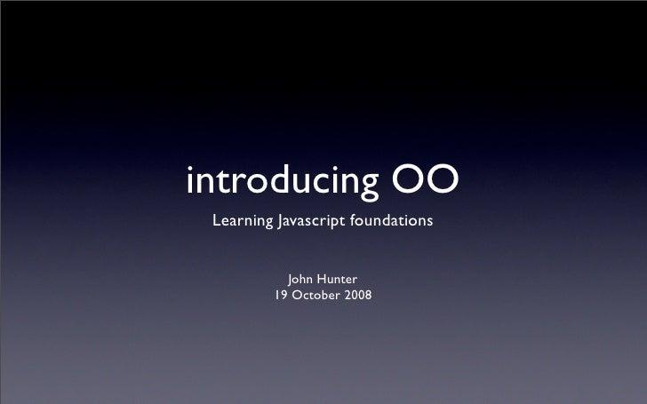 Javascript foundations: Introducing OO