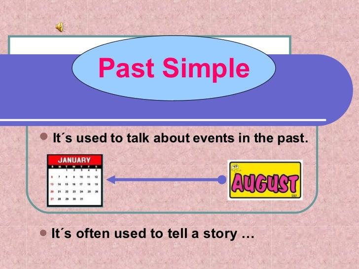 <ul><li>It´s used to talk about events in the past. </li></ul><ul><li>It´s often used to tell a story … </li></ul>Past Sim...