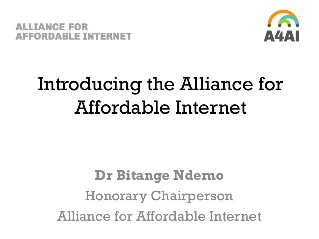 Introducing the Alliance for Affordable Internet Dr Bitange Ndemo Honorary Chairperson Alliance for Affordable Internet