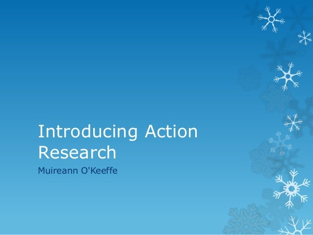 Introducing Action Research Muireann O'Keeffe