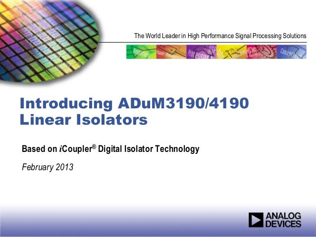 The World Leader in High Performance Signal Processing SolutionsIntroducing ADuM3190/4190Linear IsolatorsBased on iCoupler...