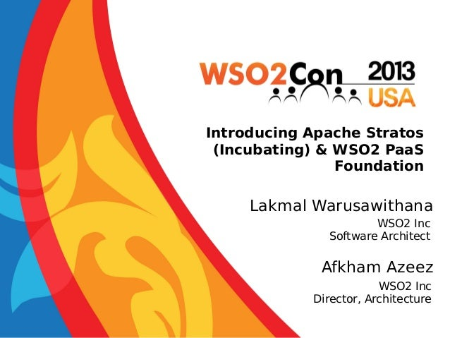 Introducing Apache Stratos (Incubating) & WSO2 PaaS Foundation  Lakmal Warusawithana WSO2 Inc Software Architect  Afkham A...