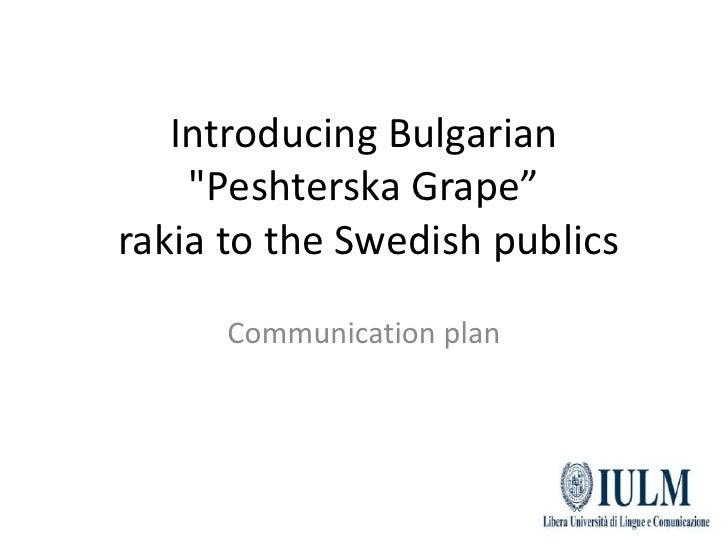 """Introducing Bulgarian """"Peshterska Grape"""" rakia to the Swedish publics<br />Communication plan<br />"""