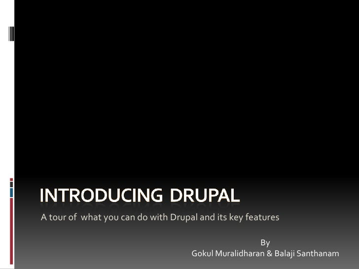 Introducing  Drupal <br />A tour of  what you can do with Drupal and its key features<br />By <br />Gokul Muralidharan & B...