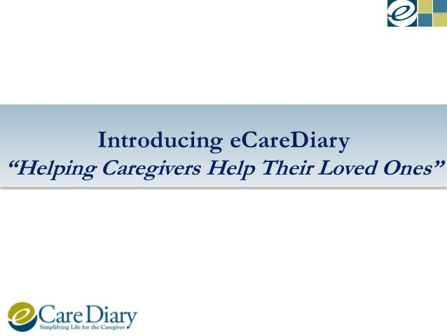 """Introducing eCareDiary """"Helping Caregivers Help Their Loved Ones"""""""