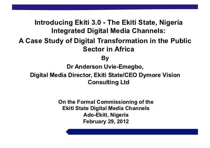 Introducing Ekiti 3.0 - The Ekiti State, Nigeria         Integrated Digital Media Channels:A Case Study of Digital Transfo...