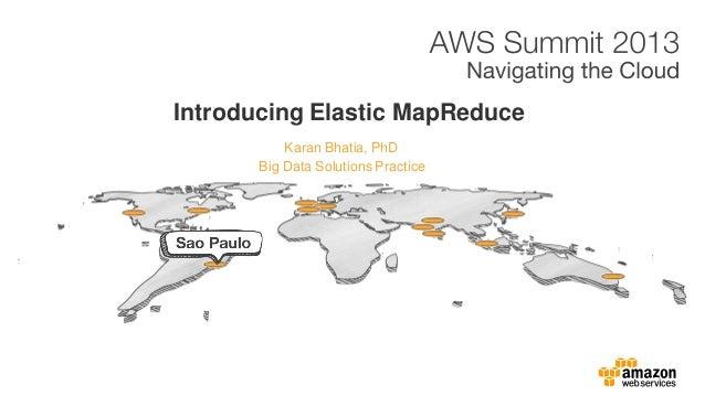 Karan Bhatia, PhD Introducing Elastic MapReduce Big Data Solutions Practice