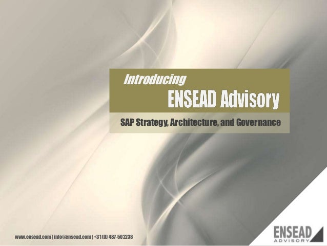 Introducing  11  SAP Strategy, Architecture, and Governance  www.ensead.com | info@ensead.com | +31 (0) 487-502238