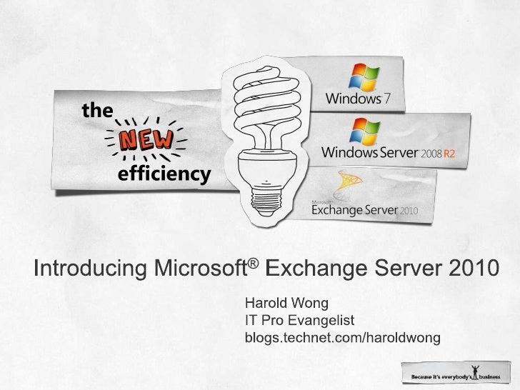 Introducing Microsoft® Exchange Server 2010<br />Harold Wong<br />IT Pro Evangelist<br />blogs.technet.com/haroldwong<br />