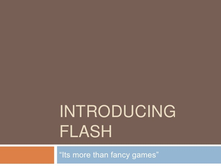 """INTRODUCINGFLASH""""Its more than fancy games"""""""