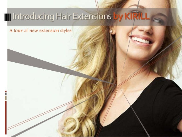 IntroducingHairExtensionsbyKIRILLA tour of new extension styles