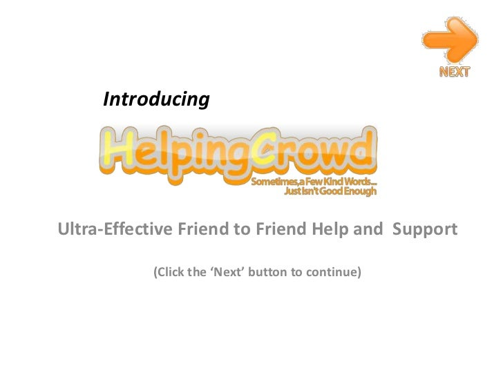 NEXT<br />Introducing<br />Ultra-Effective Friend to Friend Help and  Support <br />(Click the 'Next' button to continue)<...