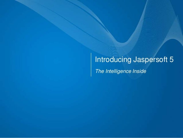 Introducing Jaspersoft 5The Intelligence Inside