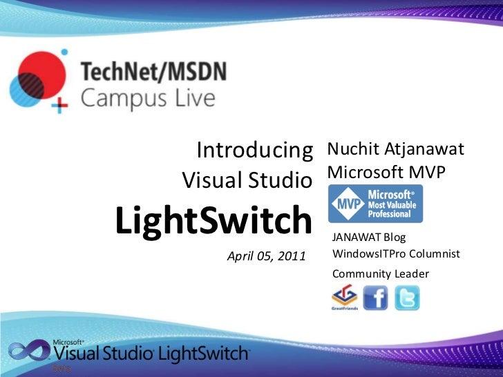 Introducing Visual Studio LightSwitch<br />Nuchit AtjanawatMicrosoft MVP<br />JANAWAT Blog<br />WindowsITPro Columnist<br ...