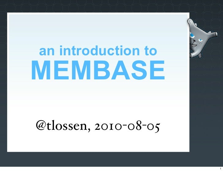 an introduction to MEMBASE @tlossen, 2010-08-05                         1