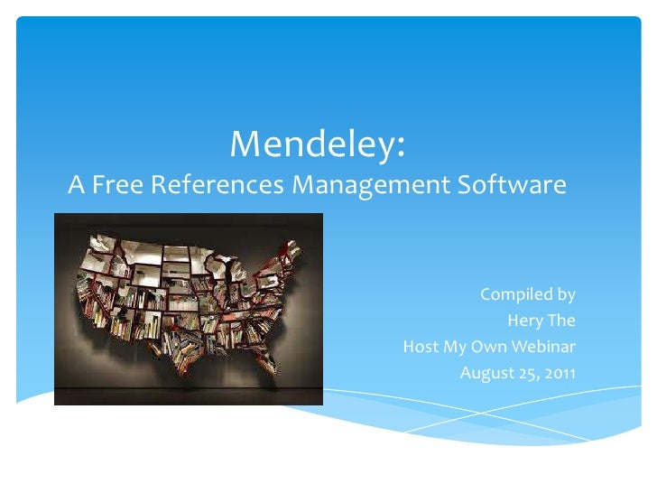 Mendeley:A Free References Management Software<br />Compiled by<br />Hery The<br />Host My Own Webinar<br />August 25, 201...