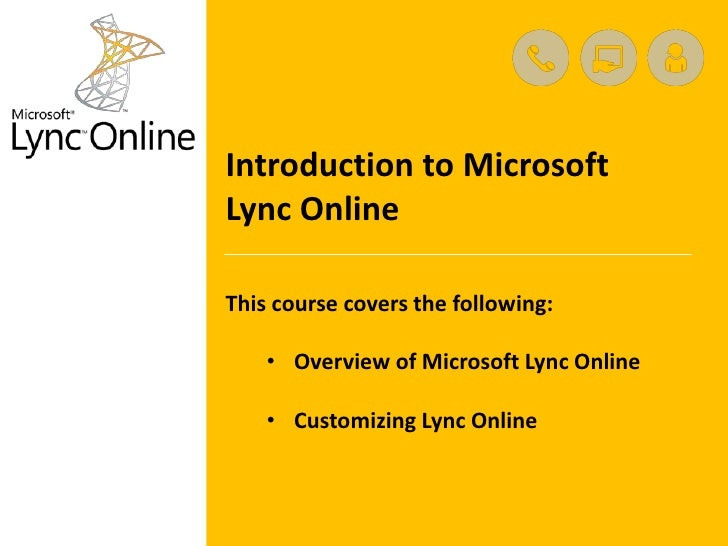 Introduction to MicrosoftLync OnlineThis course covers the following:    • Overview of Microsoft Lync Online    • Customiz...