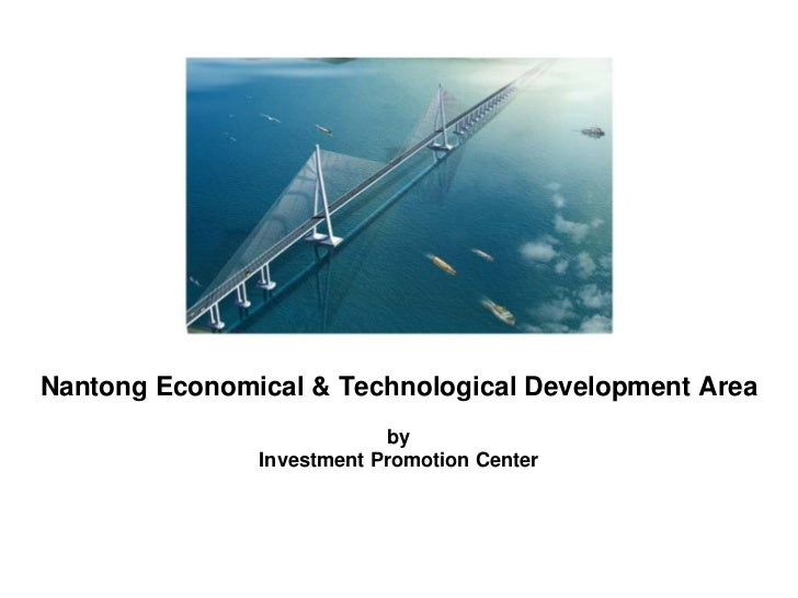 Nantong Economical & Technological Development Area                           by               Investment Promotion Center